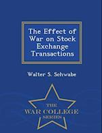The Effect of War on Stock Exchange Transactions - War College Series af Walter S. Schwabe