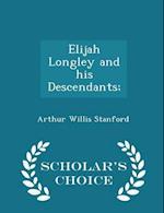 Elijah Longley and His Descendants; - Scholar's Choice Edition af Arthur Willis Stanford