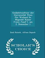 Gedächtnisfeier der Universität Wien für Weiland Se. Majestät Kaiser Franz Josef I. am 2. Dezember 1 - Scholar's Choice Edition