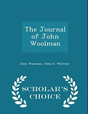 The Journal of John Woolman - Scholar's Choice Edition