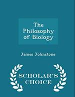The Philosophy of Biology - Scholar's Choice Edition af James Johnstone
