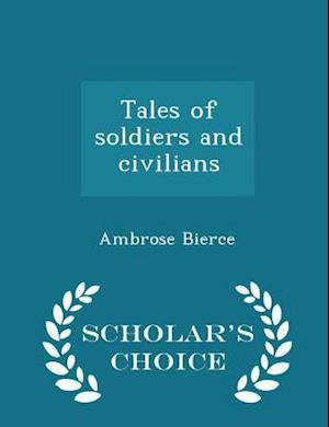Tales of soldiers and civilians - Scholar's Choice Edition
