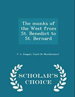 The monks of the West from St. Benedict to St. Bernard - Scholar's Choice Edition af Count De Montalembert, F. A. Gasquet