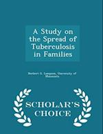 A Study on the Spread of Tuberculosis in Families - Scholar's Choice Edition
