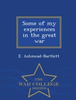Some of My Experiences in the Great War - War College Series