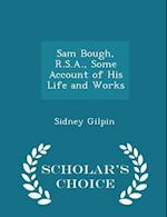 Sam Bough, R.S.A., Some Account of His Life and Works - Scholar's Choice Edition