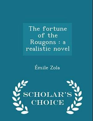 The fortune of the Rougons : a realistic novel - Scholar's Choice Edition