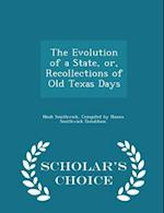 The Evolution of a State, Or, Recollections of Old Texas Days - Scholar's Choice Edition af Noah Smithwick