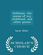 Holkham, the scenes of my childhood, and other poems - Scholar's Choice Edition