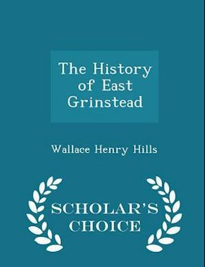 The History of East Grinstead - Scholar's Choice Edition