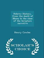 Hebrew History, from the Death of Moses to the Close of the Scripture Narrative - Scholar's Choice Edition af Henry Cowles