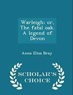 Warleigh; Or, the Fatal Oak. a Legend of Devon - Scholar's Choice Edition af Anna Eliza Bray