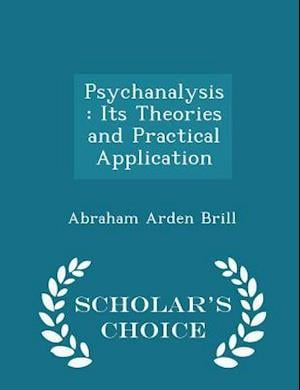 Psychanalysis: Its Theories and Practical Application - Scholar's Choice Edition