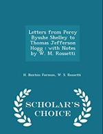 Letters from Percy Bysshe Shelley to Thomas Jefferson Hogg : with Notes by W. M. Rossetti - Scholar's Choice Edition