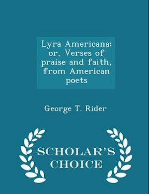 Lyra Americana; or, Verses of praise and faith, from American poets - Scholar's Choice Edition