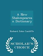 A New Shakespearean Dictionary - Scholar's Choice Edition af Richard John Cunliffe