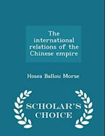 The international relations of the Chinese empire - Scholar's Choice Edition
