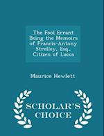 The Fool Errant Being the Memoirs of Francis-Antony Strelley, Esq., Citizen of Lucca - Scholar's Choice Edition af Maurice Hewlett