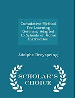 Cumulative Method for Learning German, Adapted to Schools or Home Instruction - Scholar's Choice Edition