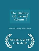 The History Of Ireland Volume I - Scholar's Choice Edition
