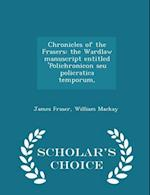 Chronicles of the Frasers: the Wardlaw manuscript entitled 'Polichronicon seu policratica temporum, - Scholar's Choice Edition