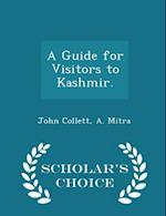 A Guide for Visitors to Kashmir. - Scholar's Choice Edition