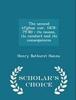 The second Afghan war, 1878-79-80 : its causes, its conduct and its consequences - Scholar's Choice Edition af Henry Bathurst Hanna