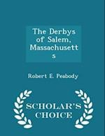 The Derbys of Salem, Massachusetts - Scholar's Choice Edition af Robert E. Peabody