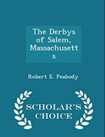 The Derbys of Salem, Massachusetts - Scholar's Choice Edition