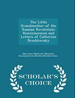 The Little Grandmother of the Russian Revolution; Reminiscences and Letters of Catherine Breshkovsky - Scholar's Choice Edition af Alice Stone Blackwell