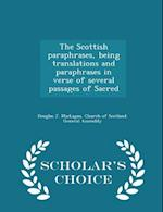 The Scottish Paraphrases, Being Translations and Paraphrases in Verse of Several Passages of Sacred - Scholar's Choice Edition af Douglas J. Maclagan
