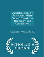 Justification by Faith and other Sacred Trusts in Harmony and Correlation. - Scholar's Choice Edition af Harrington William Holden
