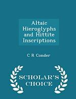 Altaic Hieroglyphs and Hittite Inscriptions - Scholar's Choice Edition
