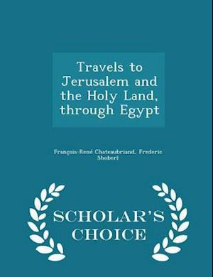Travels to Jerusalem and the Holy Land, through Egypt - Scholar's Choice Edition