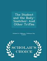 The Student and the Body-Snatcher: And Other Trifles - Scholar's Choice Edition