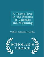 A Tramp Trip in the Rockies of Colorado and Wyoming - Scholar's Choice Edition