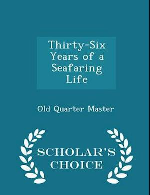 Thirty-Six Years of a Seafaring Life - Scholar's Choice Edition