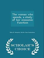 The Woman Who Spends, a Study of Her Economic Function - Scholar's Choice Edition af Bertha June Richardson, Ellen H. Richards