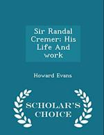 Sir Randal Cremer; His Life and Work - Scholar's Choice Edition af Howard Evans