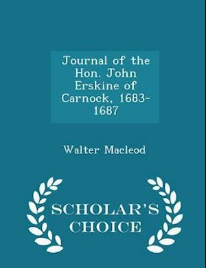 Journal of the Hon. John Erskine of Carnock, 1683-1687 - Scholar's Choice Edition
