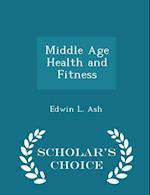 Middle Age Health and Fitness - Scholar's Choice Edition af Edwin L. Ash