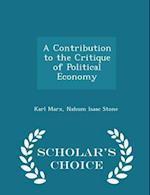 A Contribution to the Critique of Political Economy - Scholar's Choice Edition