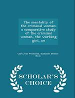 The Mentality of the Criminal Woman; A Comparative Study of the Criminal Woman, the Working Girl, an - Scholar's Choice Edition af Clara Jean Weidensall