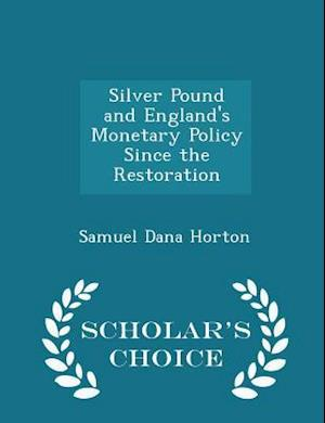 Silver Pound and England's Monetary Policy Since the Restoration - Scholar's Choice Edition