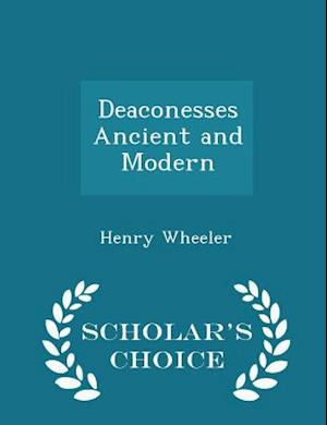 Deaconesses Ancient and Modern - Scholar's Choice Edition