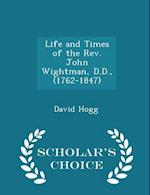 Life and Times of the REV. John Wightman, D.D., (1762-1847) - Scholar's Choice Edition af David Hogg