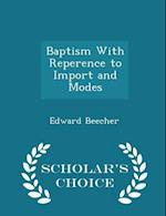Baptism with Reperence to Import and Modes - Scholar's Choice Edition af Edward Beecher