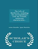 The Life of Beethoven, including his correspondence with his friends, numerous characteristic... - Scholar's Choice Edition af Ignaz Moscheles, Anton Schindler