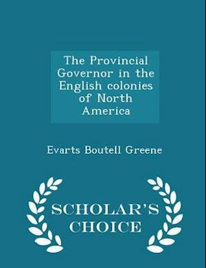 The Provincial Governor in the English colonies of North America - Scholar's Choice Edition