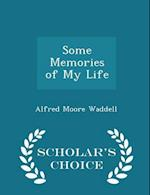 Some Memories of My Life - Scholar's Choice Edition